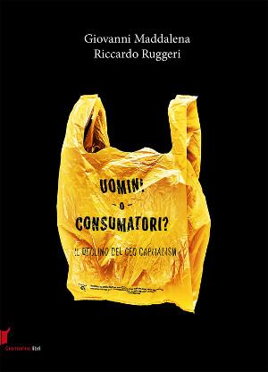 """Copertina di """"Uomini o consumatori? Il declino del Ceo capitalism"""" di Riccardo Ruggeri e Giovanni Maddalena"""