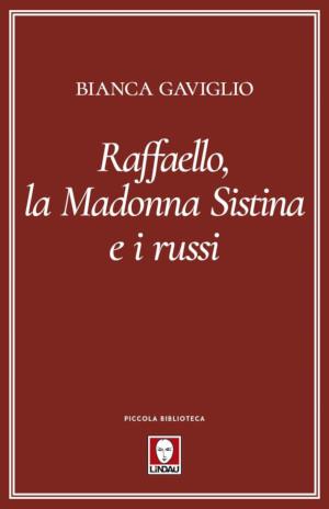 Copertina del libro di Bianca Gaviglio Raffello, la Madonna Sistina e i russi
