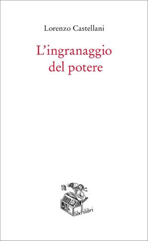 Copertina de L'ingranaggio del potere, libro di Lorenzo Castellani