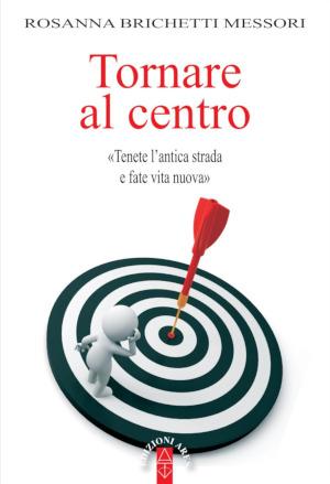 Copertina di Tornare al centro, libro di Rosanna Brichetti Messori
